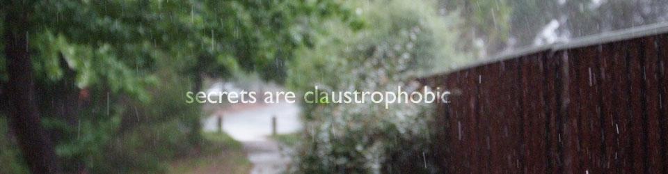 secrets are claustrophobic